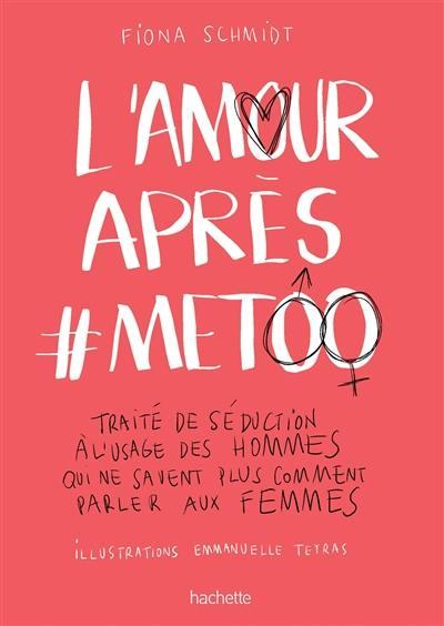 L'amour après #MeToo : traité de séduction à l'usage des hommes qui ne savent plus comment parler aux femmes