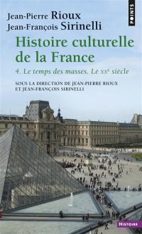 Histoire culturelle de la France. Volume 4, Le temps des masses
