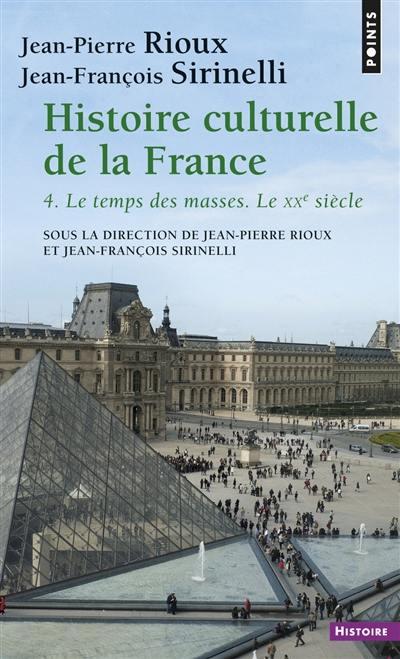 Histoire culturelle de la France. Vol. 4. Le temps des masses : le vingtième siècle