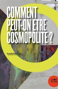 Comment peut-on être cosmopolite ?