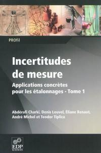 Incertitudes de mesure. Volume 1, Applications concrètes pour les étalonnages