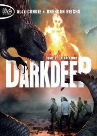 Darkdeep. Volume 2, La créature