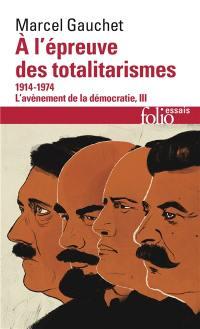 L'avènement de la démocratie. Volume 3, A l'épreuve des totalitarismes