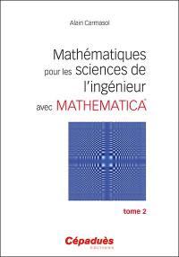 Mathématiques pour les sciences de l'ingénieur avec Mathematica. Volume 2,