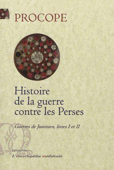Guerres de Justinien. Vol. Livres I et II. Histoire de la guerre contre les Perses