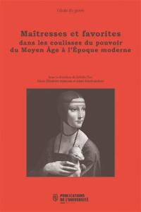 Maîtresses et favorites dans les coulisses du pouvoir, du Moyen Age à l'époque moderne