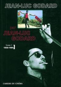 Jean-Luc Godard par Jean-Luc Godard. Volume 1, 1950-1984