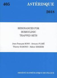 Astérisque. n° 405, Resonances for homoclinic trapped sets