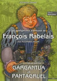 Les prodigieuses aventures de François Rabelais alias Alcofribas Nasier. Volume 1,