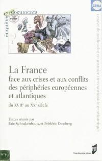 La France face aux crises et aux conflits des périphéries européennes et atlantiques, du XVIIe au XXe siècle