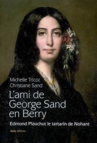 L'ami de George Sand en Berry : Edmond Plauchut, le Tartarin de Nohant