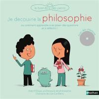 Je découvre la philosophie ou Comment apprendre à se poser des questions et à réfléchir !