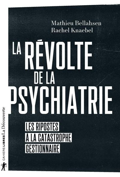 La révolte de la psychiatrie : les ripostes à la catastrophe gestionnaire
