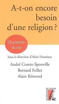 A-t-on encore besoin d'une religion ?