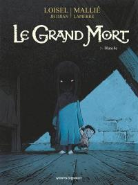 Le grand mort. Volume 3, Blanche