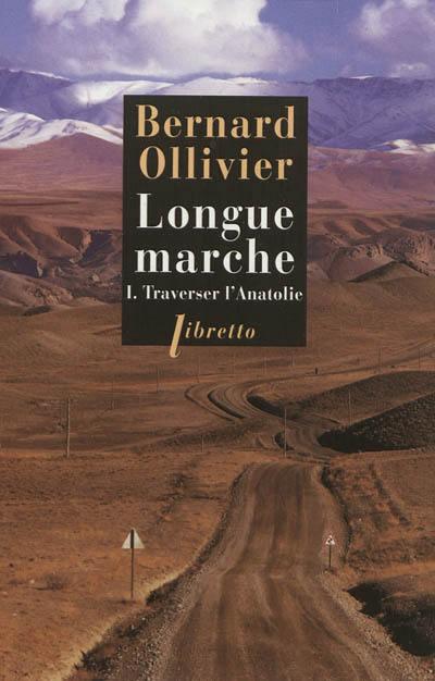 Longue marche. Volume 1, Traverser l'Anatolie