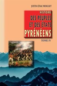 Histoire des peuples et des Etats pyrénéens (France et Espagne). Volume 4,
