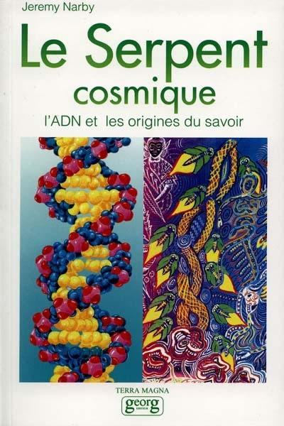 Le serpent cosmique : l'ADN et les origines du savoir