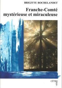 Franche-Comté mystérieuse et miraculeuse