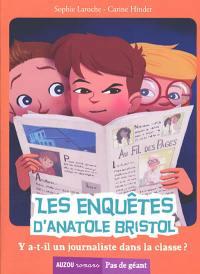 Les enquêtes d'Anatole Bristol. Volume 12, Y a-t-il un journaliste dans la classe ?