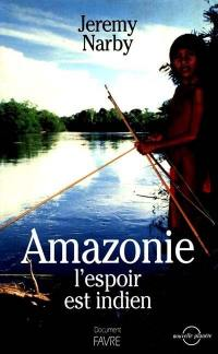 Amazonie, l'espoir est indien