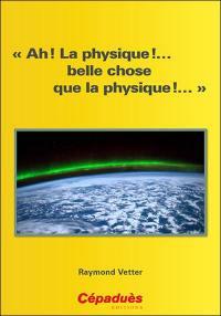 Ah ! La physique !... belle chose que la physique !...