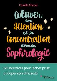 Cultiver son attention et sa concentration avec la sophrologie