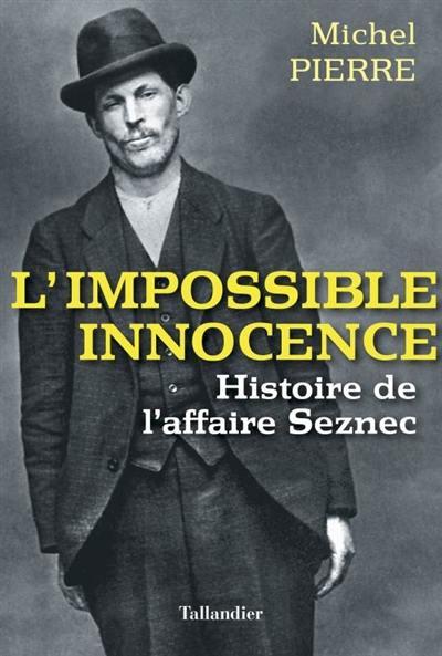 L'impossible innocence : histoire de l'affaire Seznec
