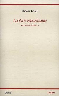 Les chemins de l'Etat. Volume 4, La cité républicaine