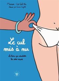 Le cul mis à nu : le livre qui déculotte les idées reçues