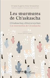 Les murmures de Ch'askascha = Ch'askaschaq chhururuychan = Los murmullos de Ch'askascha