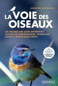La voie des oiseaux : un nouveau regard sur la façon dont les oiseaux communiquent, travaillent, jouent, élèvent leurs petits et pensent