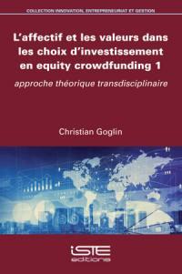 L'affectif et les valeurs dans les choix d'investissement en equity crowdfunding. Volume 1, Approche théorique transdisciplinaire