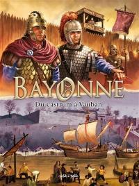 Bayonne en BD. Volume 1, Du castrum à Vauban