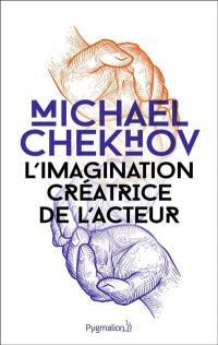 L'imagination créatrice de l'acteur = On the technique of acting