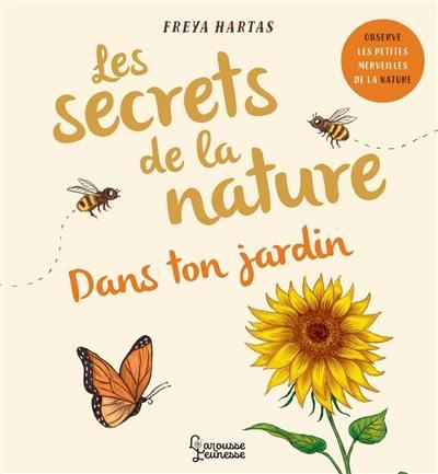 Les secrets de la nature. Dans ton jardin