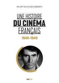 Une histoire du cinéma français. Volume 2, 1940-1949
