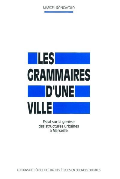 Les grammaire d'une ville : essai sur la genèse des structures urbaines à Marseille