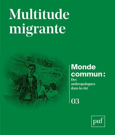 Monde commun : des anthropologues dans la cité. n° 3, Multitude migrante