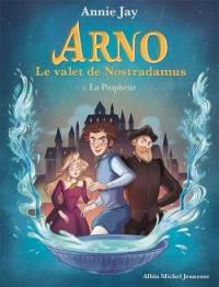 Arno, le valet de Nostradamus. Volume 1, La prophétie