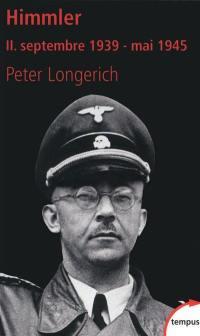 Himmler. Volume 2, Septembre 1939-mai 1945