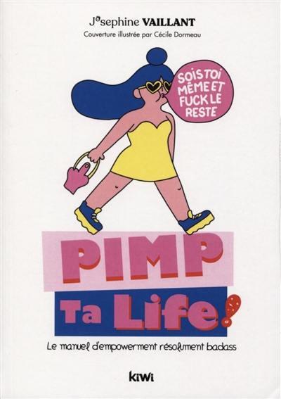 Pimp ta life ! : le manuel d'empowerment résolument badass