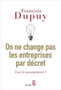 Lost in management. Volume 3, On ne change pas les entreprises par décret
