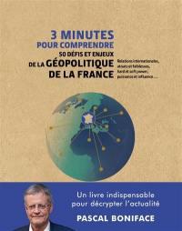 3 minutes pour comprendre 50 défis et enjeux de la géopolitique de la France