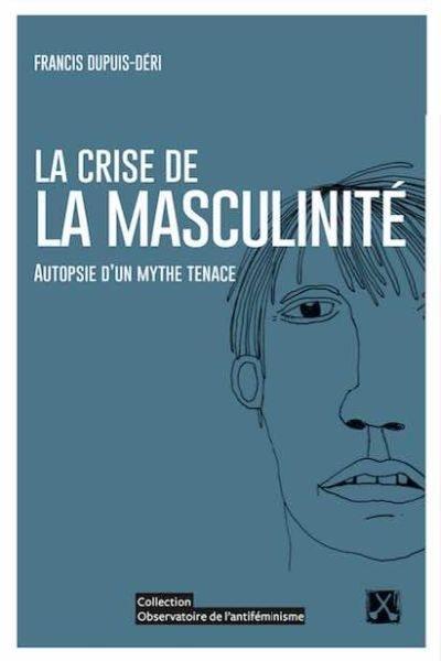 La crise de la masculinité  : autopsie d'un mythe tenace