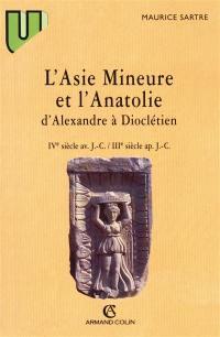 L'Asie mineure et l'Anatolie d'Alexandre à Dioclétien