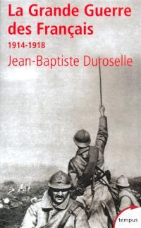 La Grande Guerre des Français : 1914-1918 : l'incompréhensible