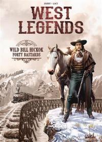West legends. Vol. 5. Wild Bill Hickok forty bastards