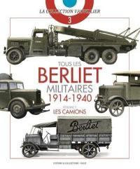 Tous les Berliet militaires. Volume 1, Les camions