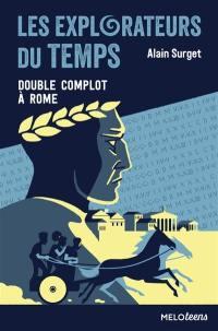Les explorateurs du temps. Volume 3, Double complot à Rome